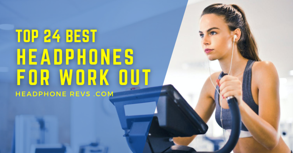 24 Best Headphones For Working Out