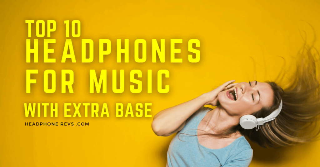Top 10 Best Headphones For Music With Extra Bass