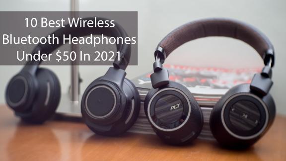 10 Best Wireless Bluetooth Headphones Under $50 In 2021